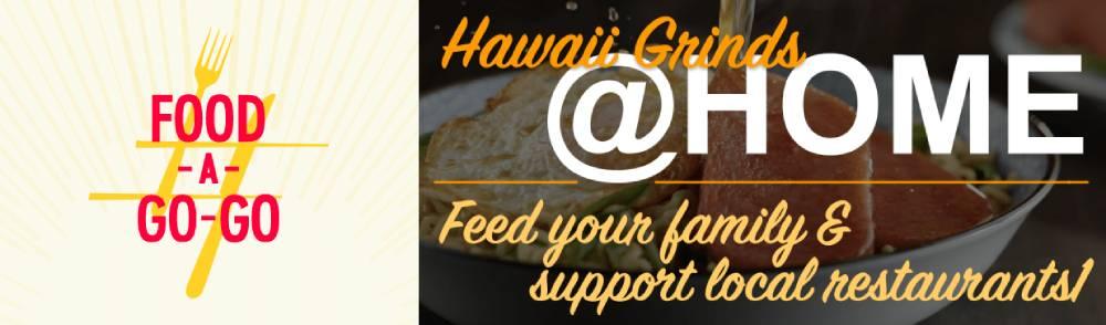 Food-A-Go-Go and Hawaii Grinds @ Home